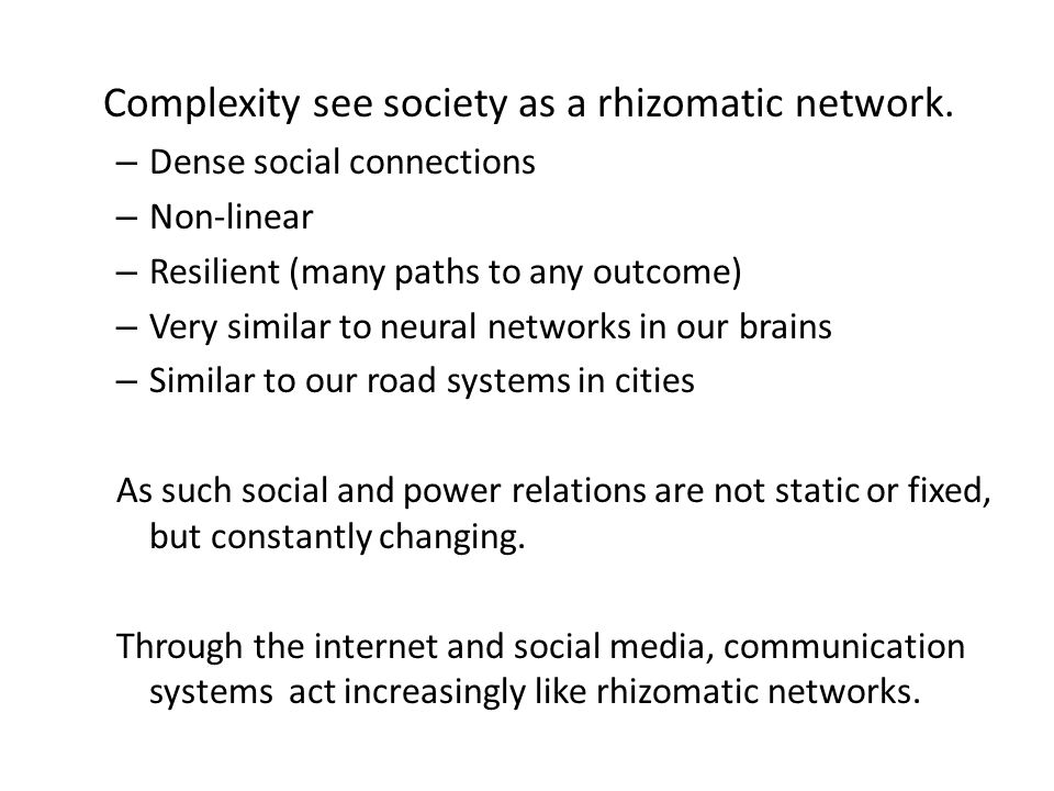 Complexity see society as a rhizomatic network.