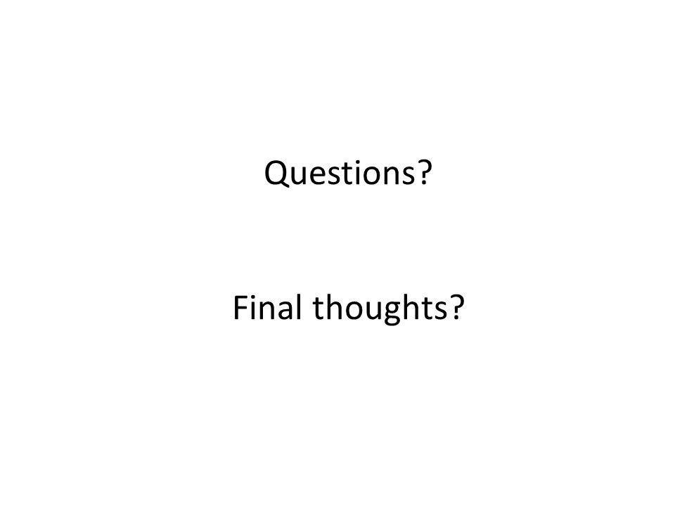 Questions Final thoughts
