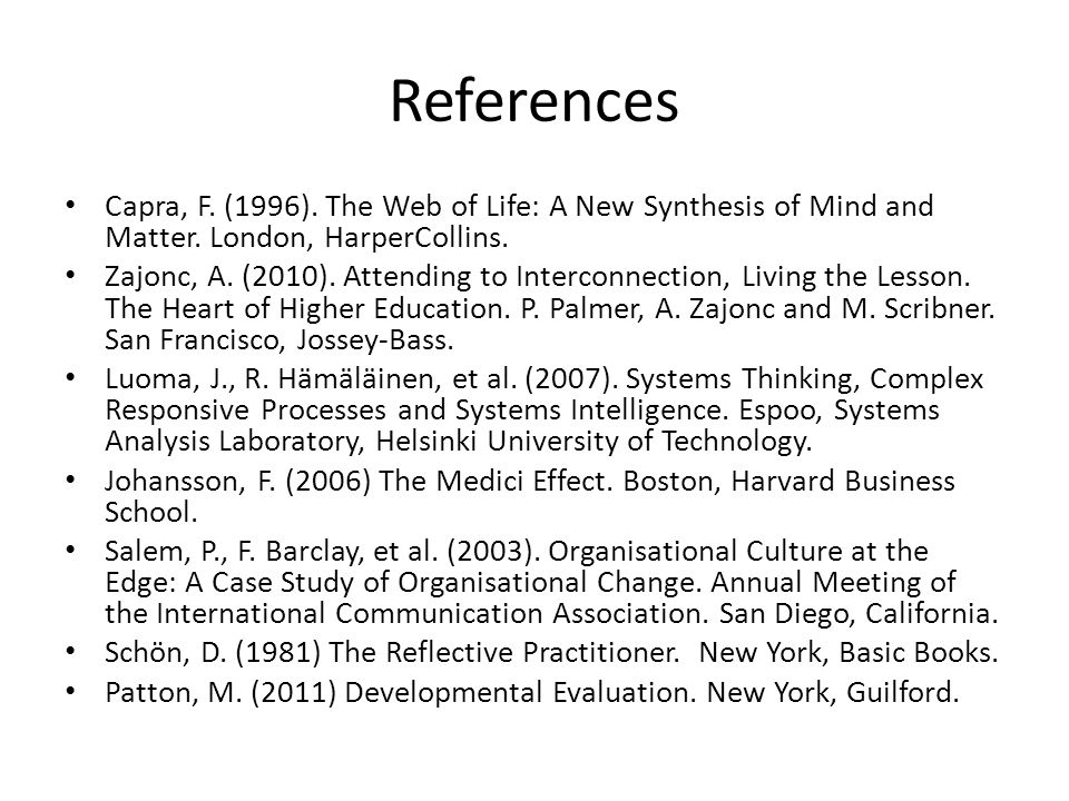 References Capra, F. (1996). The Web of Life: A New Synthesis of Mind and Matter.