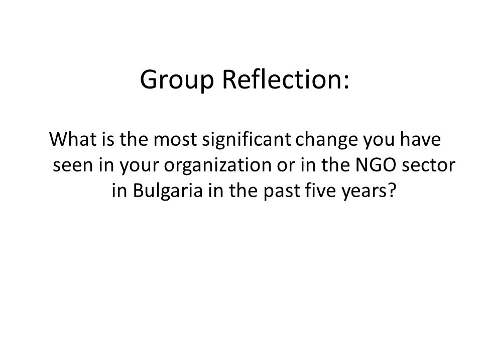 Group Reflection: What is the most significant change you have seen in your organization or in the NGO sector in Bulgaria in the past five years