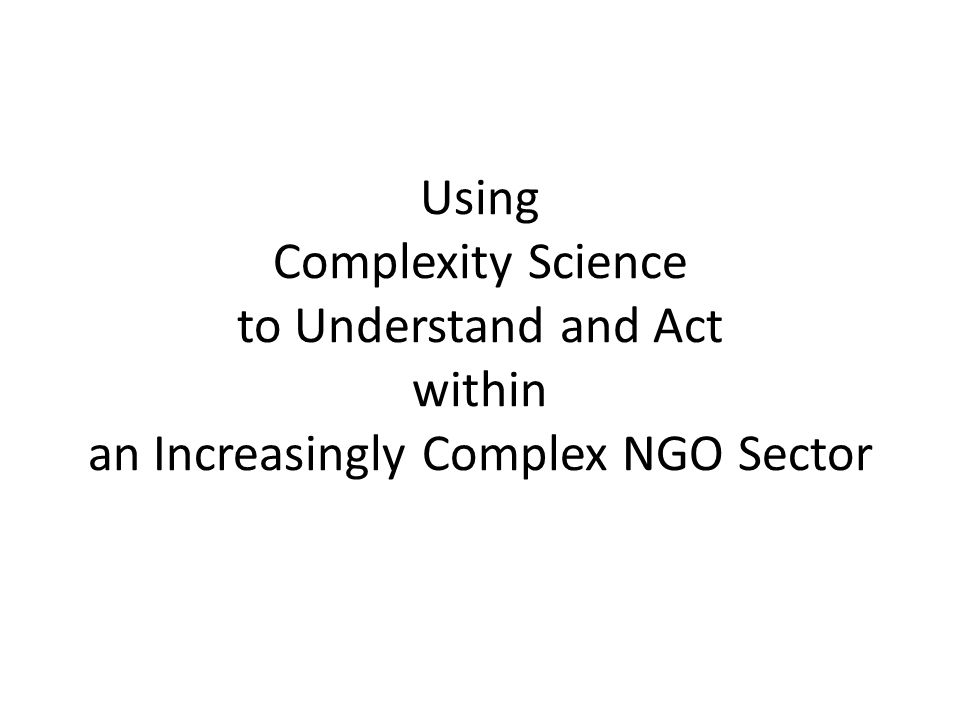 Using Complexity Science to Understand and Act within an Increasingly Complex NGO Sector