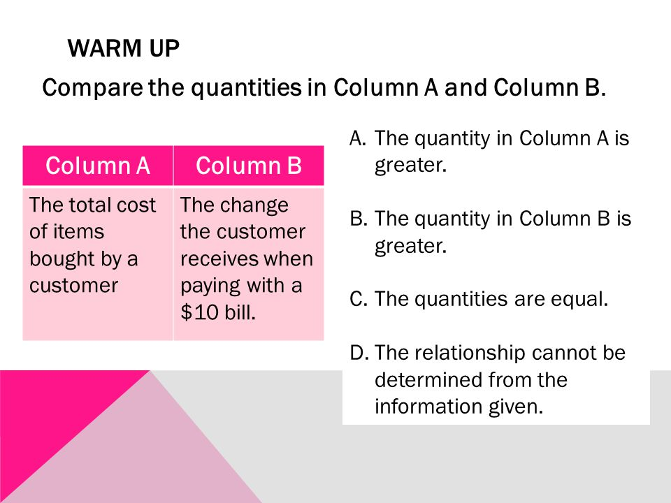WARM UP Compare the quantities in Column A and Column B.