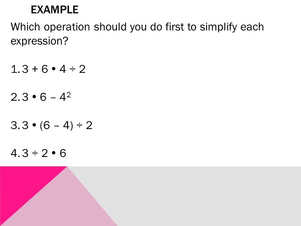 EXAMPLE Which operation should you do first to simplify each expression.