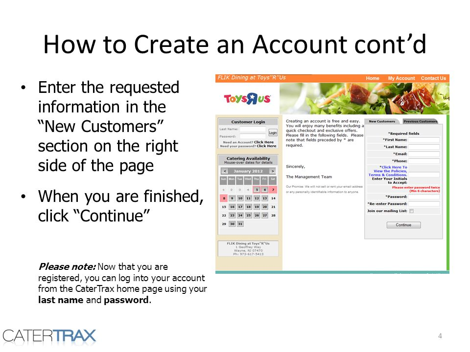 How to Create an Account contd Enter the requested information in the New Customers section on the right side of the page When you are finished, click
