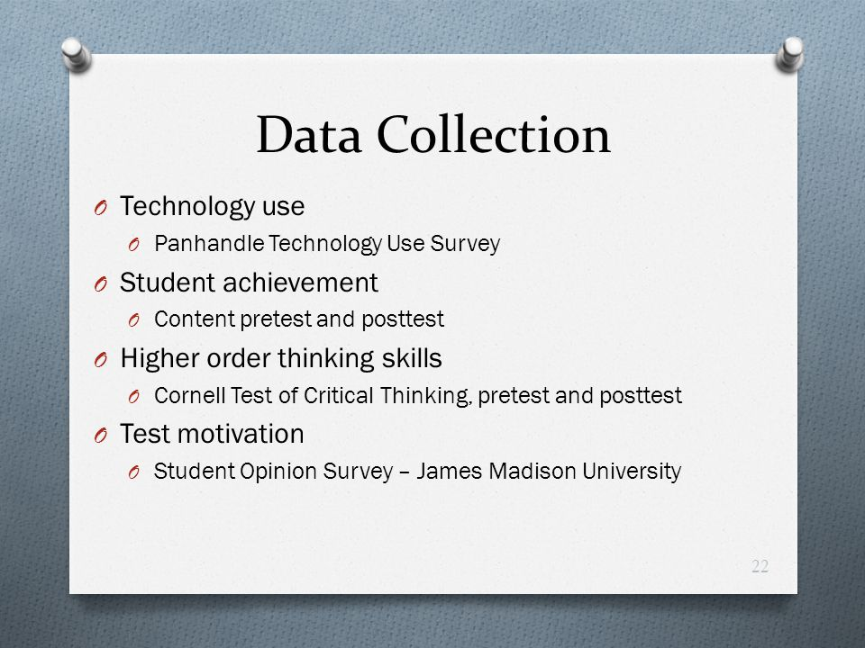 Data Collection O Technology use O Panhandle Technology Use Survey O Student achievement O Content pretest and posttest O Higher order thinking skills