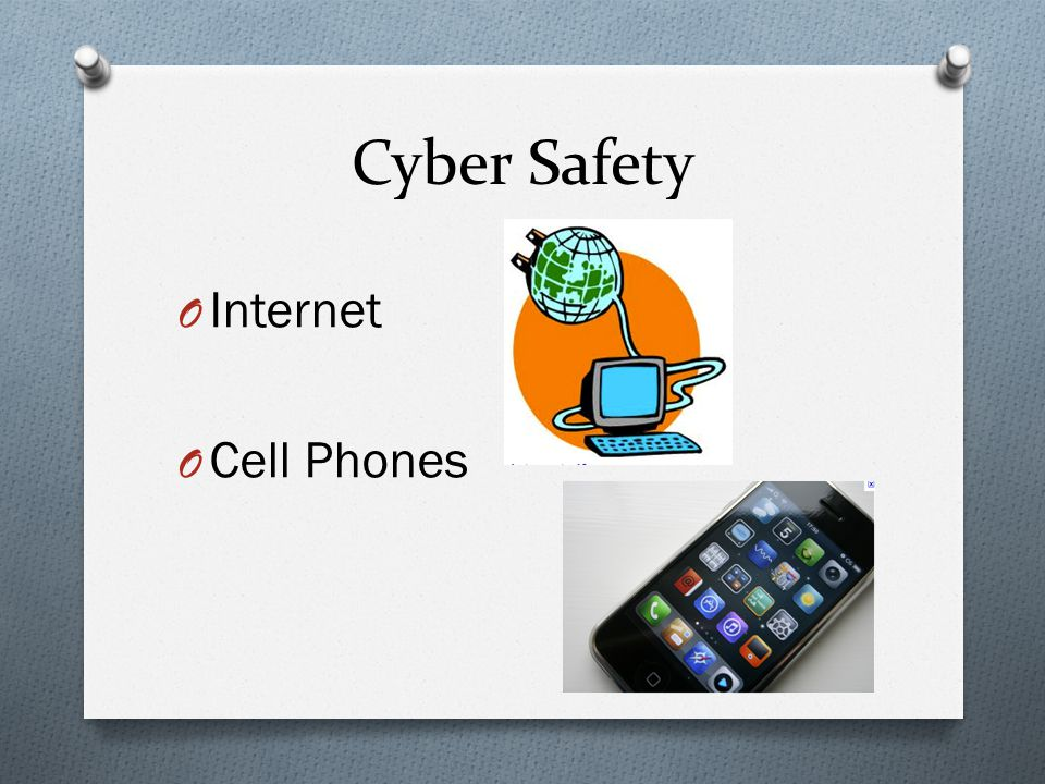Cyber Safety O Internet O Cell Phones
