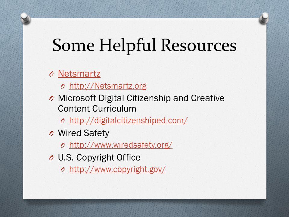 Some Helpful Resources O Netsmartz Netsmartz O http://Netsmartz.org http://Netsmartz.org O Microsoft Digital Citizenship and Creative Content Curricul