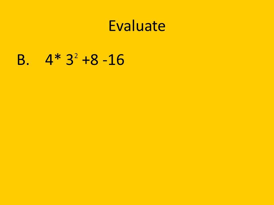 Evaluate B. 4* 3 2 +8 -16
