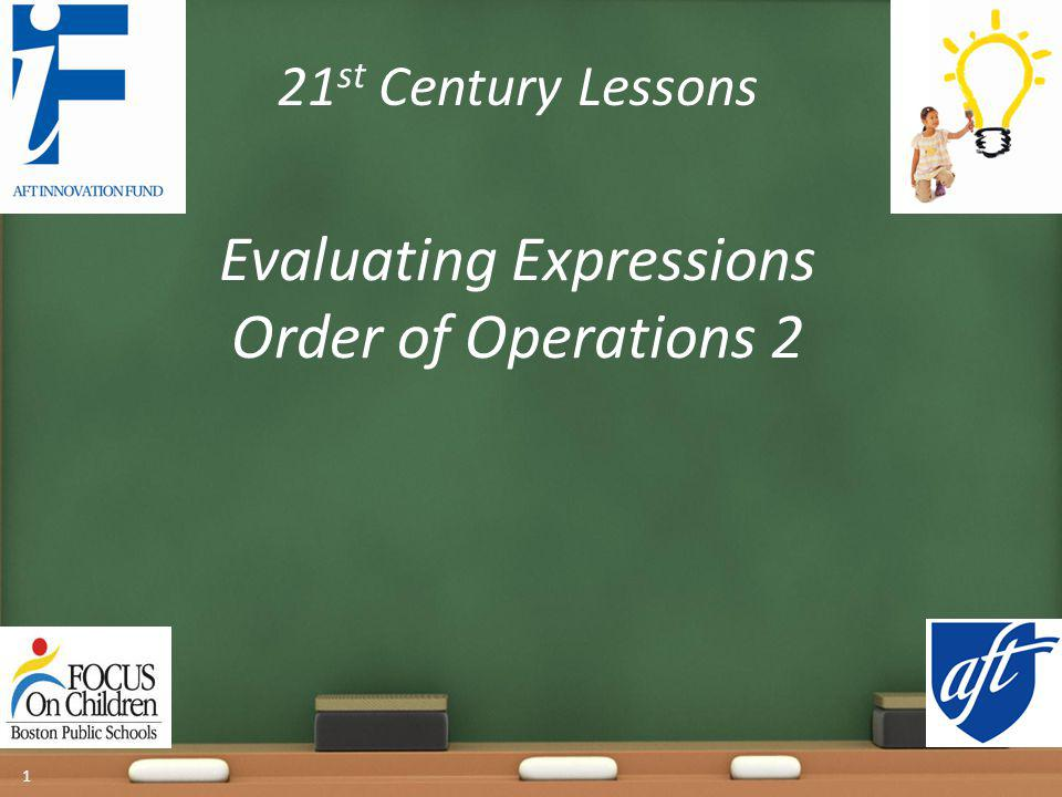 21 st Century Lessons Evaluating Expressions Order of Operations 2 1