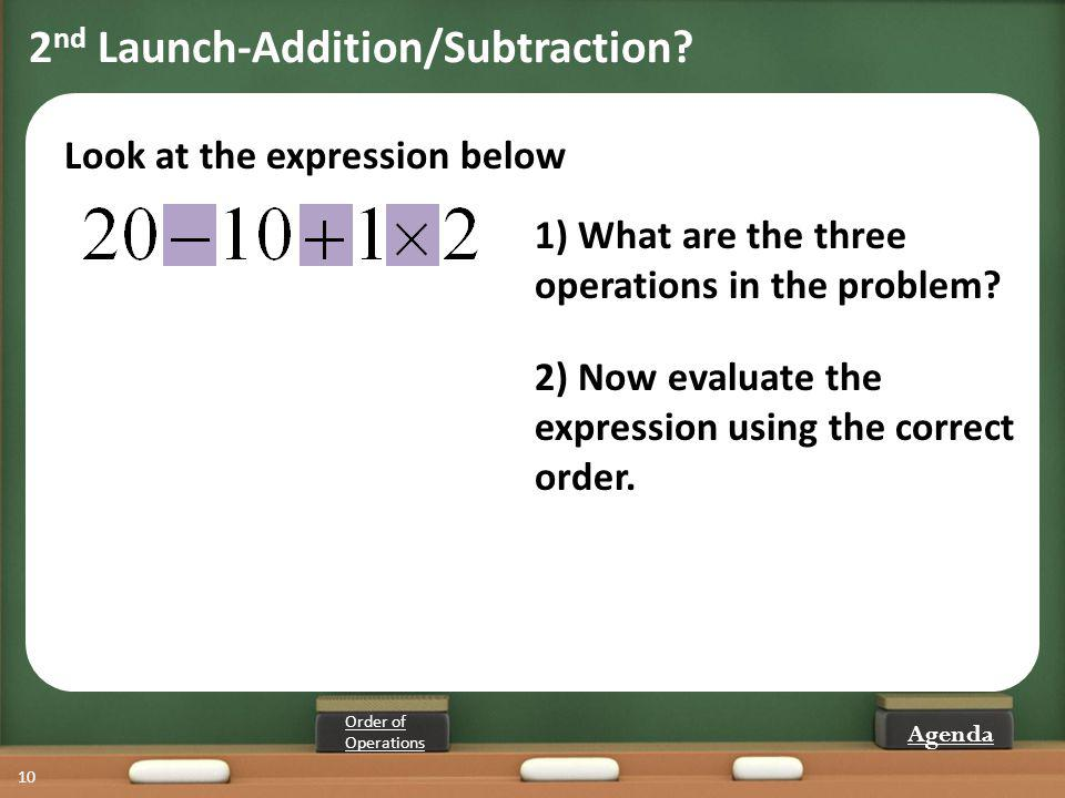 10 1) What are the three operations in the problem? Look at the expression below Order of Operations 2) Now evaluate the expression using the correct