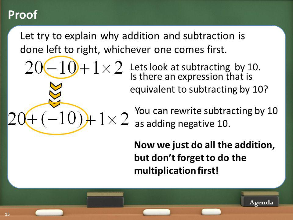 Proof 15 Let try to explain why addition and subtraction is done left to right, whichever one comes first. Lets look at subtracting by 10. Is there an