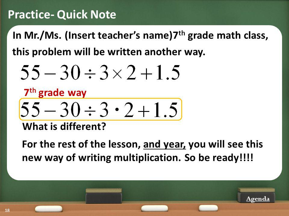 Practice- Quick Note 18 In Mr./Ms. (Insert teachers name)7 th grade math class, this problem will be written another way. For the rest of the lesson,