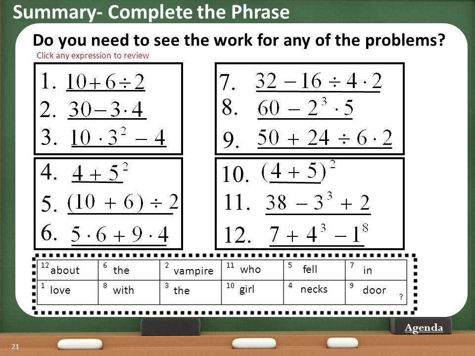 Summary- Complete the Phrase 21 Do you need to see the work for any of the problems? 3. 1. 2. 7. 8. 9. 12. 10. 11. 6. 4. 5. Click any expression to re