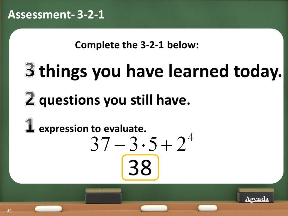Assessment- 3-2-1 34 Complete the 3-2-1 below: things you have learned today.