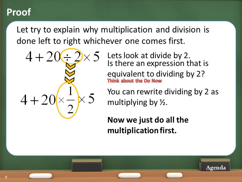 Proof 9 Let try to explain why multiplication and division is done left to right whichever one comes first. Lets look at divide by 2. Is there an expr