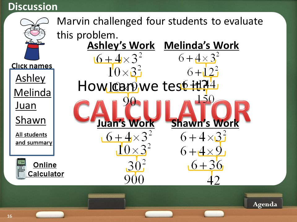 16 Marvin challenged four students to evaluate this problem. Juan Melinda Shawn Click names Ashley Agenda Online Calculator All students and summary H