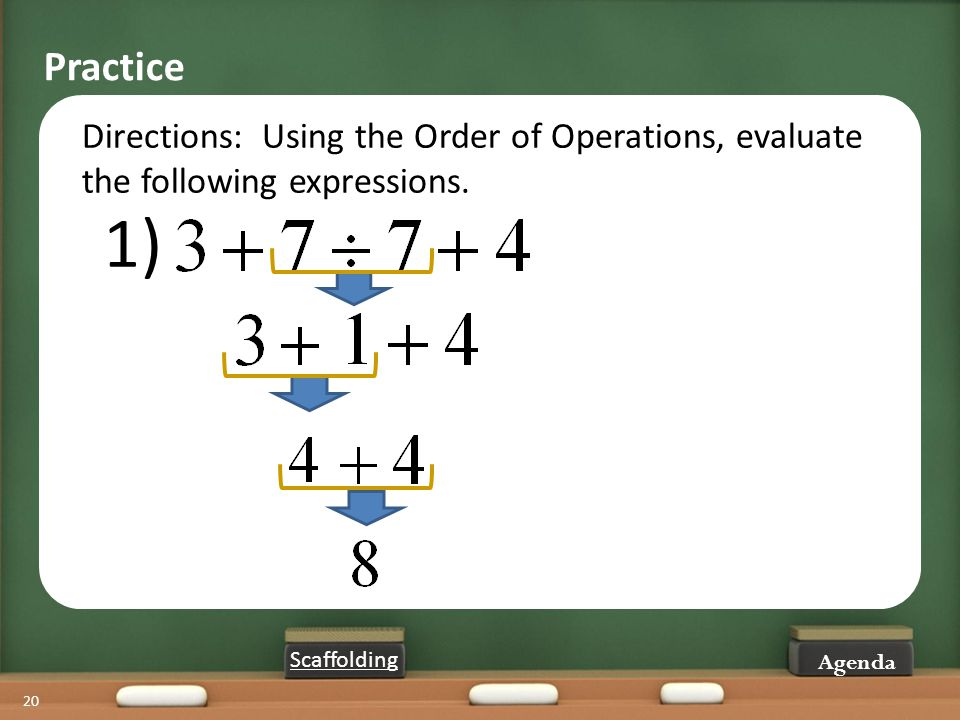 20 Directions: Using the Order of Operations, evaluate the following expressions. Practice Scaffolding 1) Agenda