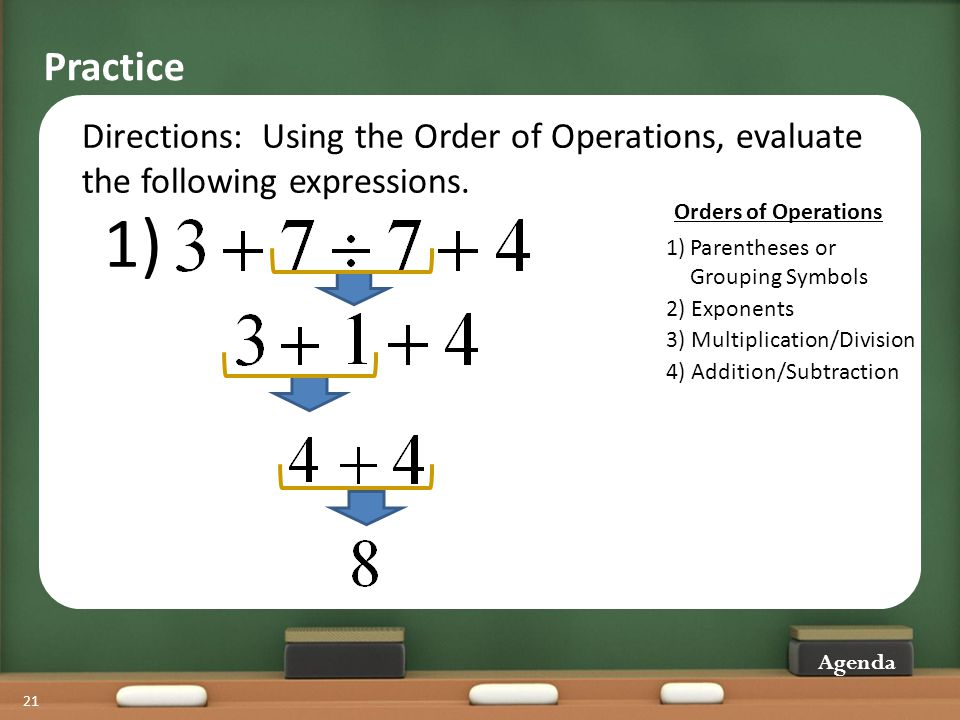 21 Directions: Using the Order of Operations, evaluate the following expressions. Practice 2) Exponents 3) Multiplication/Division 4) Addition/Subtrac