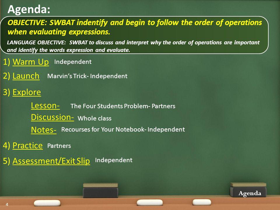 Agenda: 1) Warm Up 2) Launch 3) Explore 4) Practice 5) Assessment/Exit Slip 4 Marvins Trick- Independent Agenda The Four Students Problem- Partners Wh