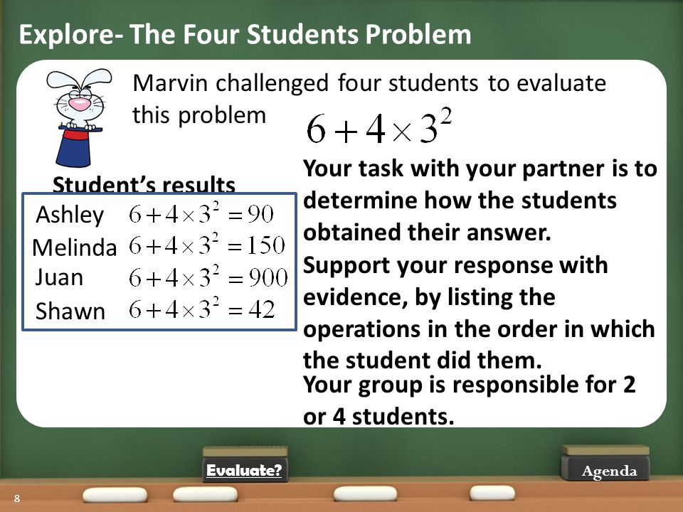 Explore- The Four Students Problem 8 Agenda Marvin challenged four students to evaluate this problem Your task with your partner is to determine how t