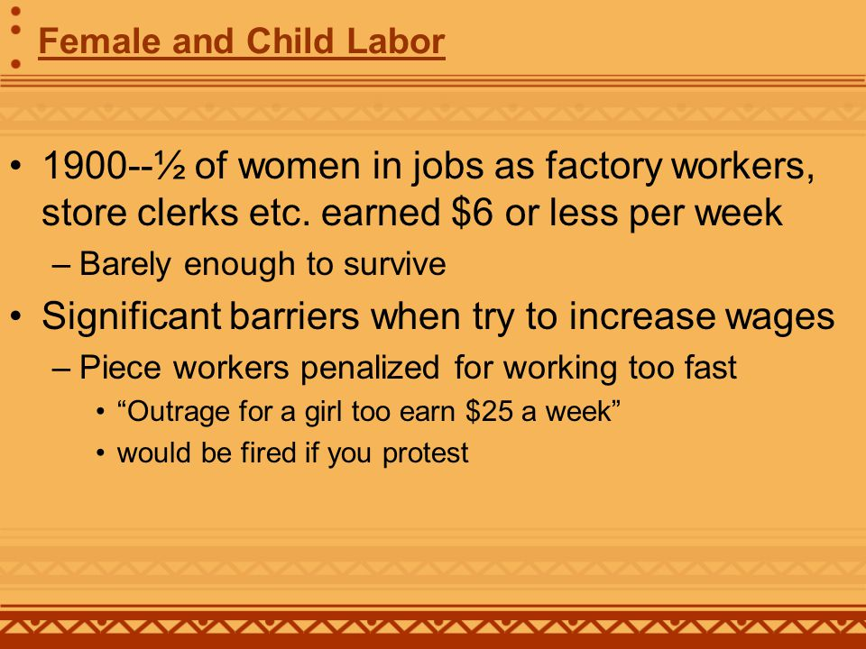 Female and Child Labor 1900--½ of women in jobs as factory workers, store clerks etc.