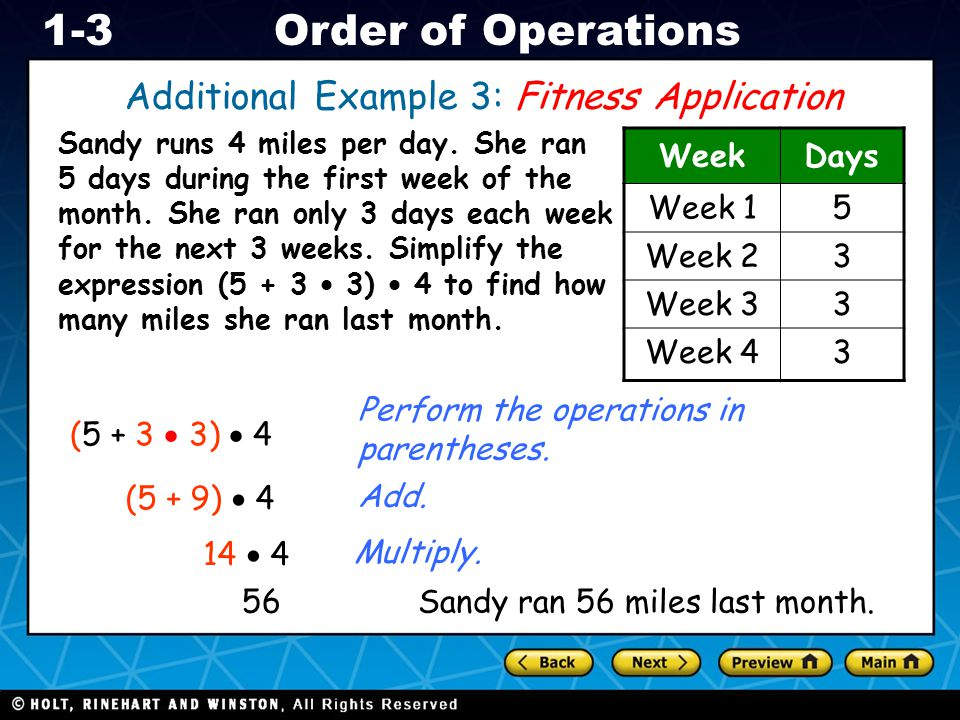 Holt CA Course 1 1-3Order of Operations Additional Example 3: Fitness Application Sandy runs 4 miles per day. She ran 5 days during the first week of