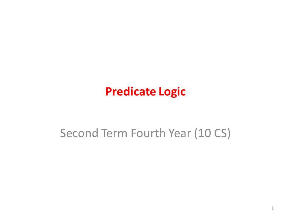 Predicate Logic Second Term Fourth Year (10 CS) 1