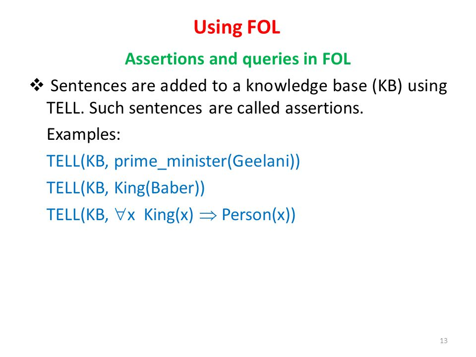 Using FOL Assertions and queries in FOL Sentences are added to a knowledge base (KB) using TELL.