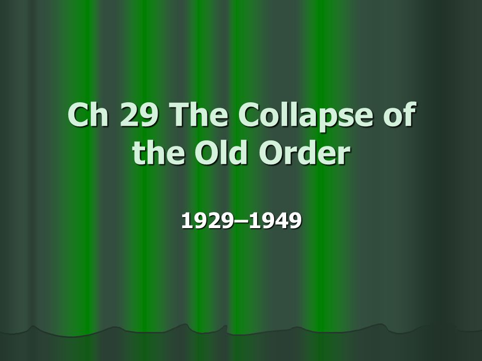 Ch 29 The Collapse of the Old Order 1929–1949