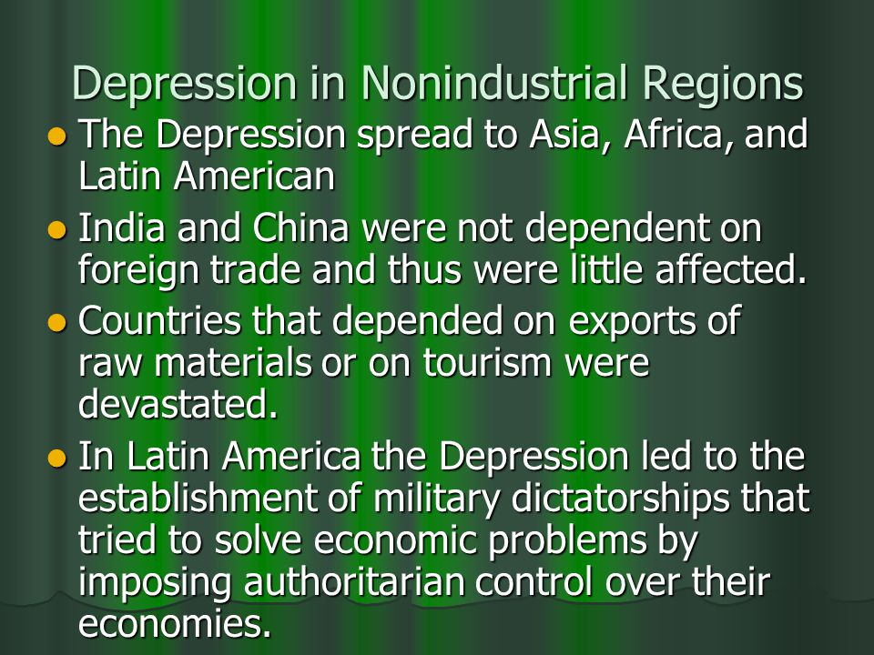 Depression in Nonindustrial Regions The Depression spread to Asia, Africa, and Latin American The Depression spread to Asia, Africa, and Latin American India and China were not dependent on foreign trade and thus were little affected.