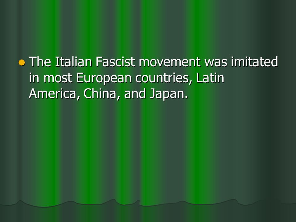 The Italian Fascist movement was imitated in most European countries, Latin America, China, and Japan.