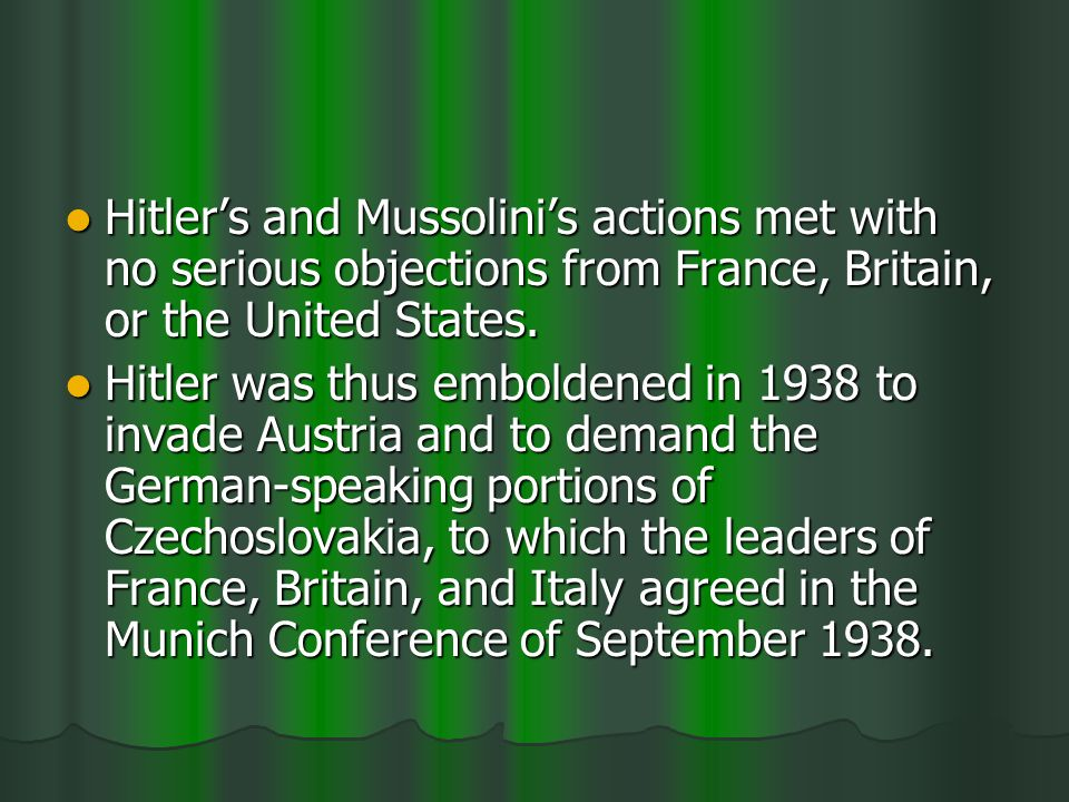 Hitlers and Mussolinis actions met with no serious objections from France, Britain, or the United States.