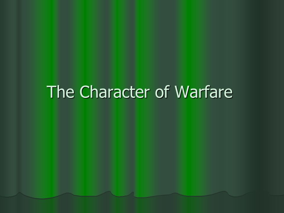 The Character of Warfare