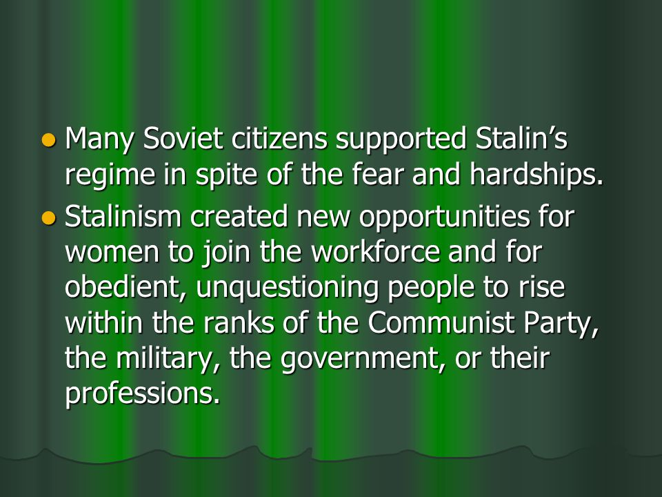 Many Soviet citizens supported Stalins regime in spite of the fear and hardships.
