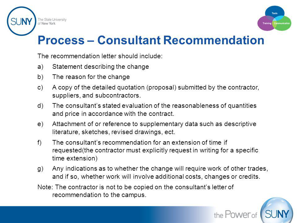 Process – Consultant Recommendation The recommendation letter should include: a)Statement describing the change b)The reason for the change c)A copy o