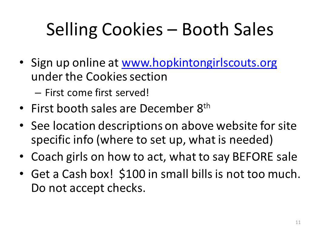 Selling Cookies – Booth Sales Sign up online at www.hopkintongirlscouts.org under the Cookies sectionwww.hopkintongirlscouts.org – First come first served.