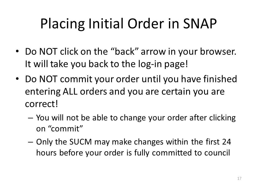 Placing Initial Order in SNAP Do NOT click on the back arrow in your browser.