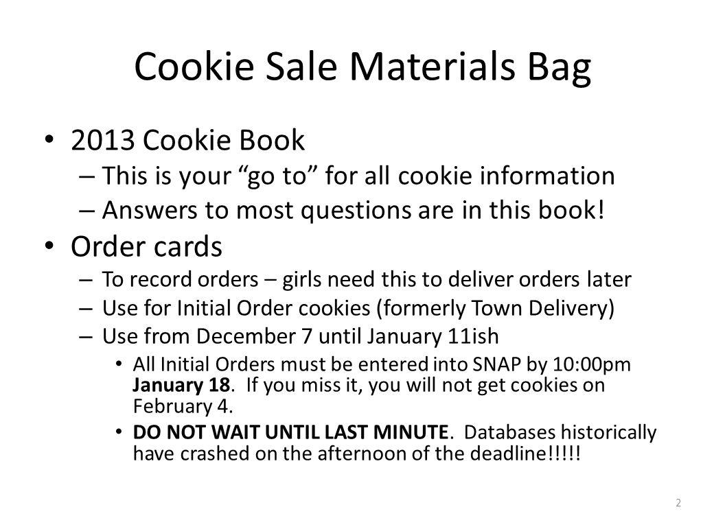 Cookie Sale Materials Bag 2013 Cookie Book – This is your go to for all cookie information – Answers to most questions are in this book.