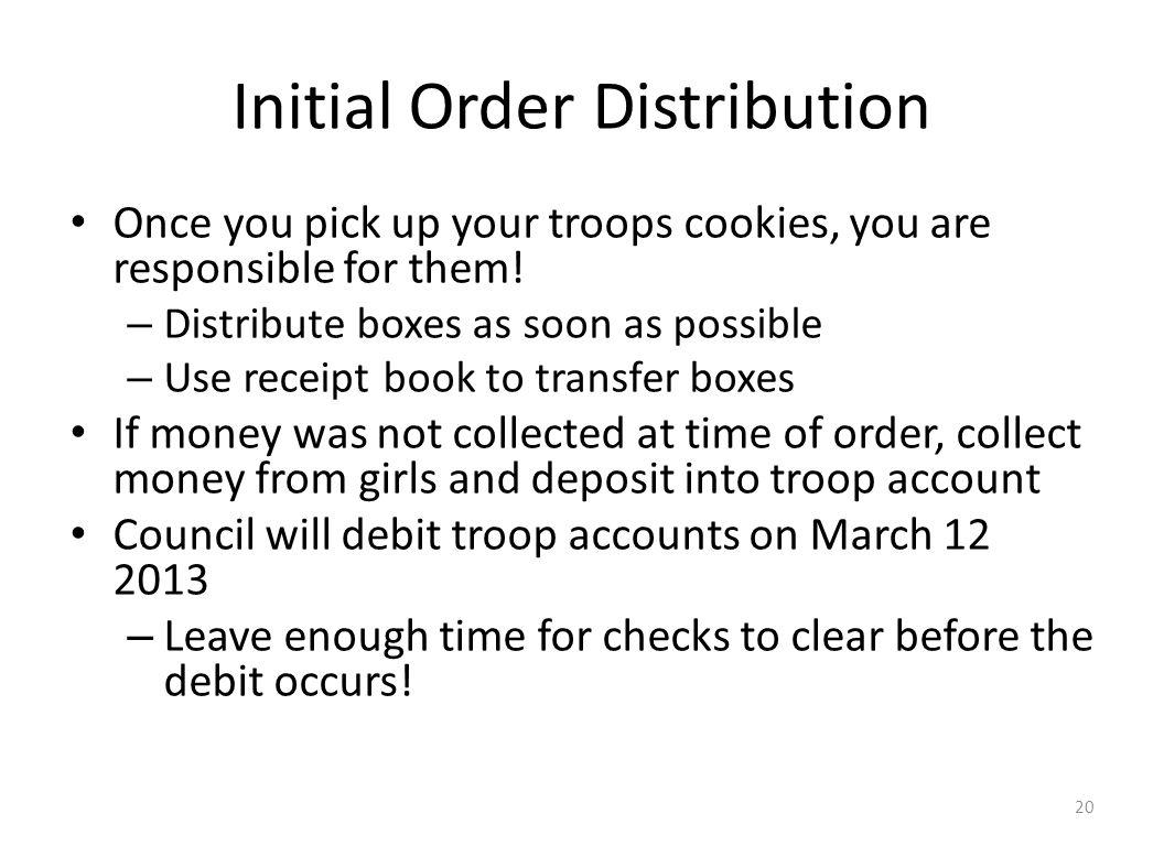 Initial Order Distribution Once you pick up your troops cookies, you are responsible for them.