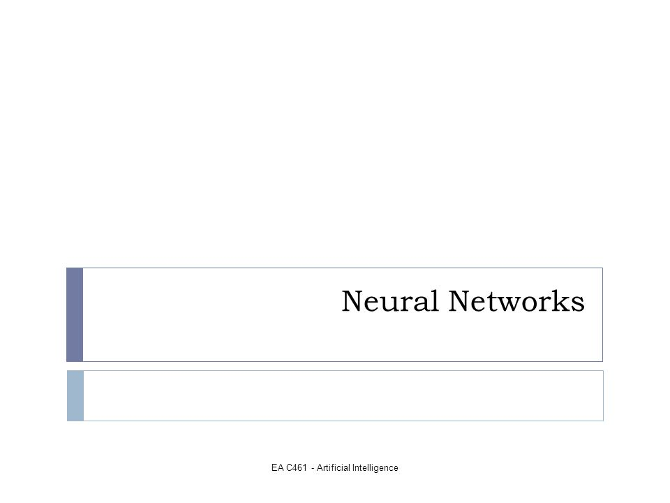 EA C461 - Artificial Intelligence Neural Networks