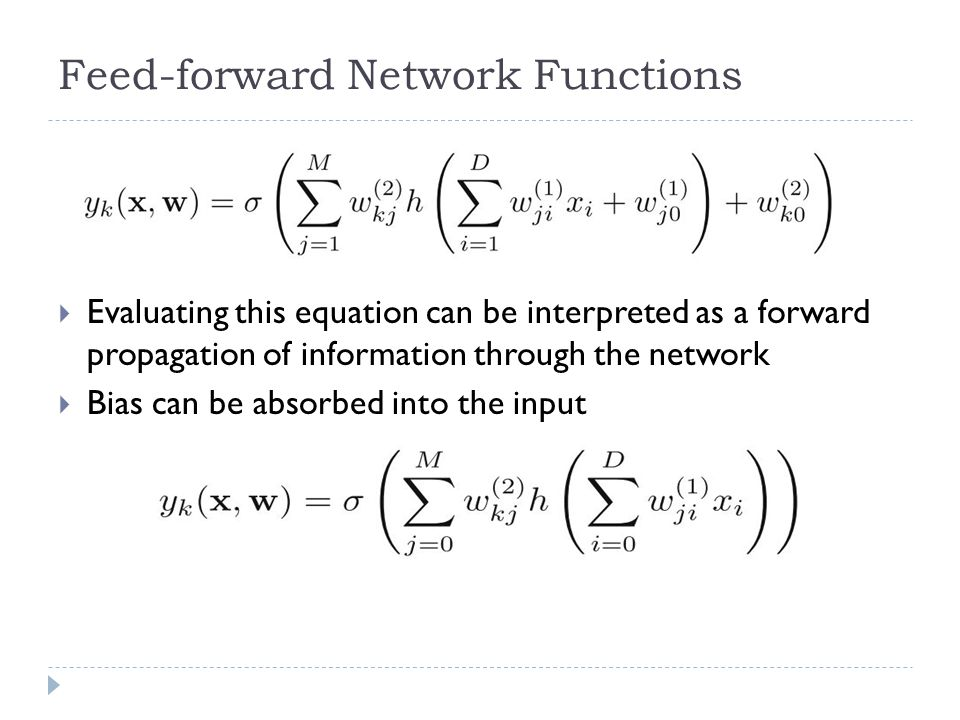 Feed-forward Network Functions Evaluating this equation can be interpreted as a forward propagation of information through the network Bias can be abs