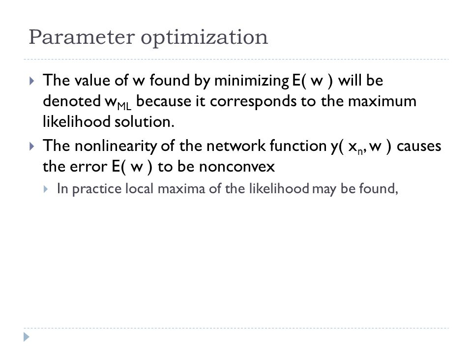 Parameter optimization The value of w found by minimizing E( w ) will be denoted w ML because it corresponds to the maximum likelihood solution. The n