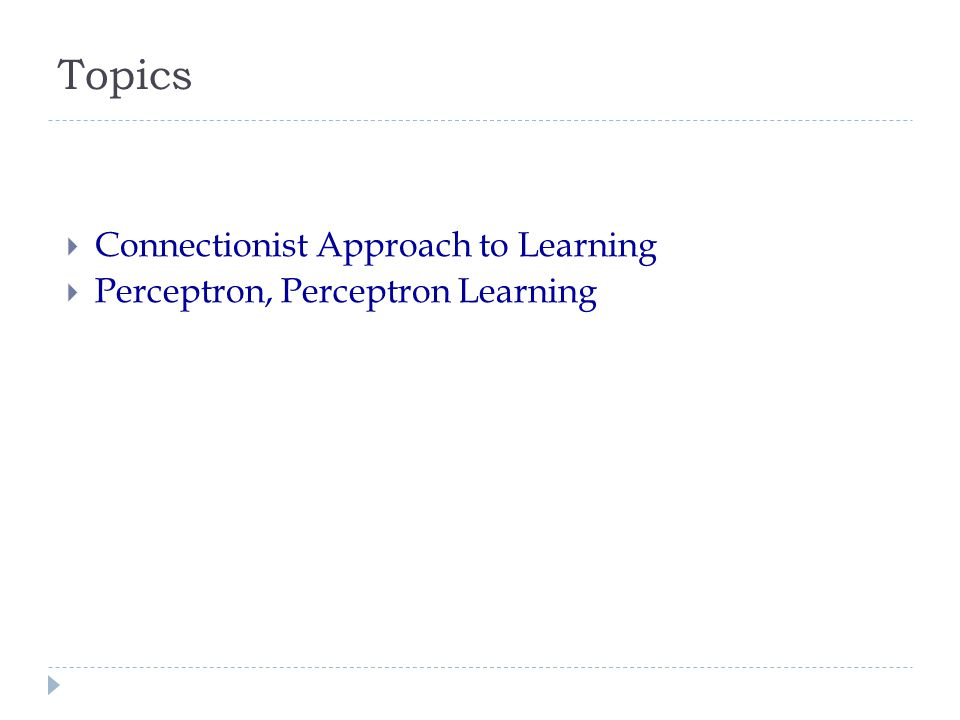 Topics Connectionist Approach to Learning Perceptron, Perceptron Learning