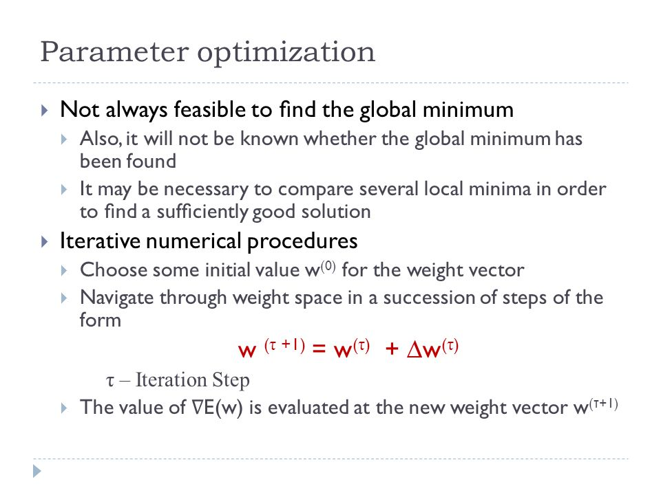Parameter optimization Not always feasible to nd the global minimum Also, it will not be known whether the global minimum has been found It may be nec