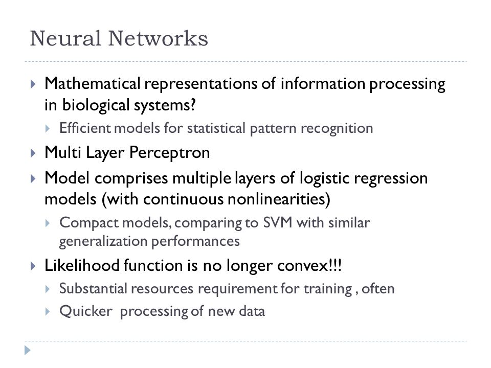 Neural Networks Mathematical representations of information processing in biological systems? Efcient models for statistical pattern recognition Multi