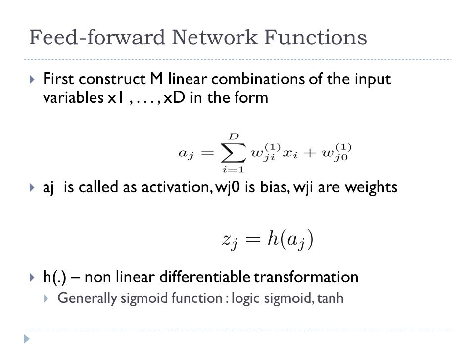 Feed-forward Network Functions Proceed to do the same with the second layer The choice of activation function at second layer (corresponds to output ) is determined by the nature of the data and the assumed distribution of target variables