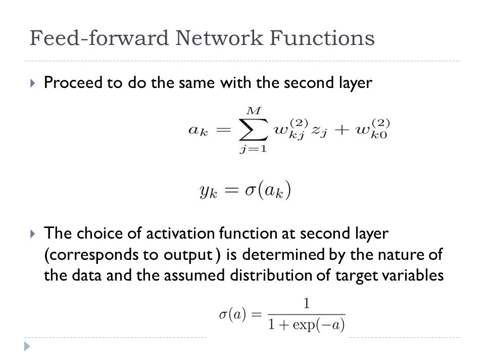 Feed-forward Network Functions Proceed to do the same with the second layer The choice of activation function at second layer (corresponds to output )
