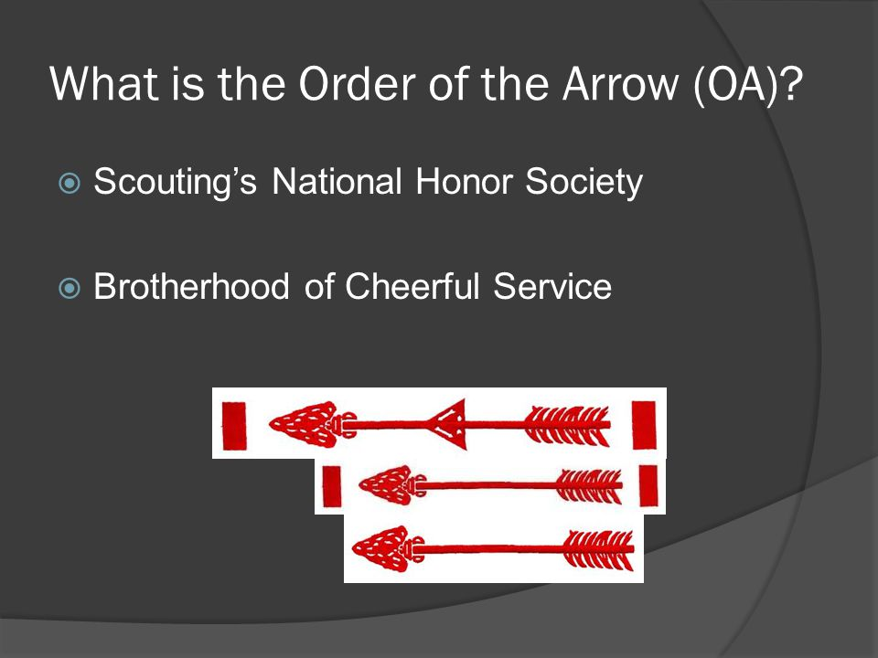 What is the Order of the Arrow (OA)? Scoutings National Honor Society Brotherhood of Cheerful Service