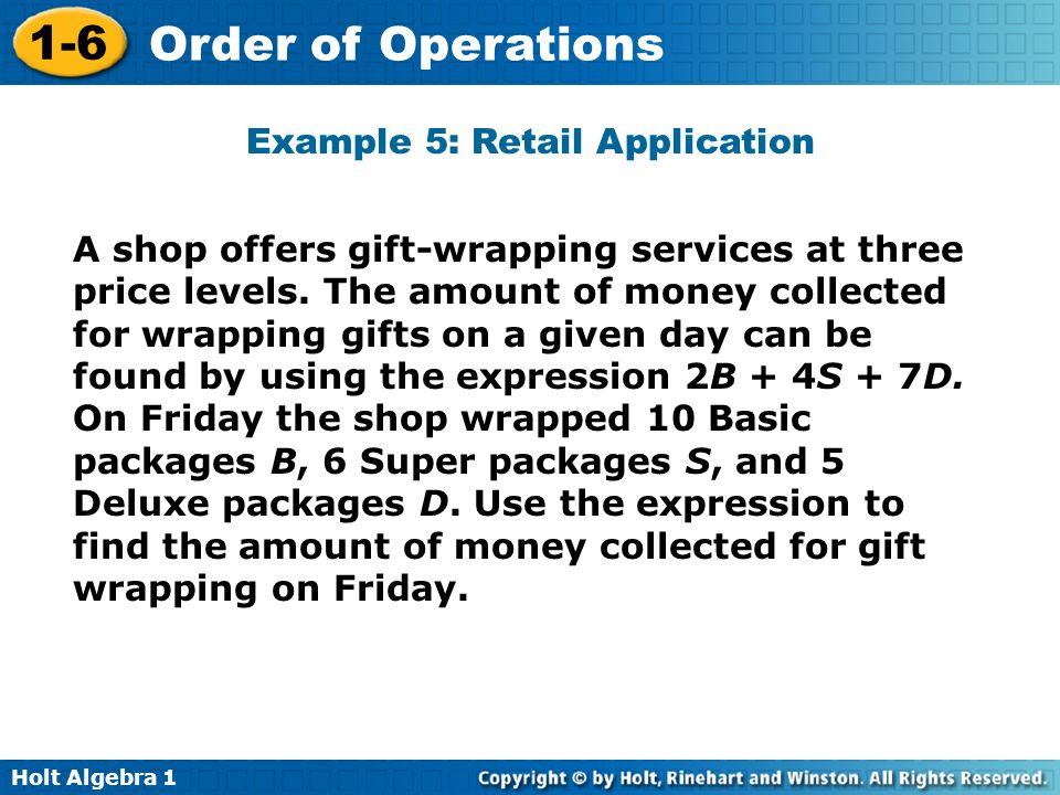 Holt Algebra 1 1-6 Order of Operations Example 5: Retail Application A shop offers gift-wrapping services at three price levels. The amount of money c