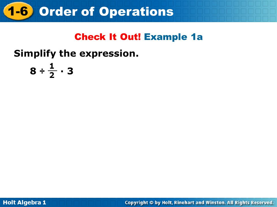 Holt Algebra 1 1-6 Order of Operations 8 ÷ · 3 Check It Out! Example 1a Simplify the expression. 1212